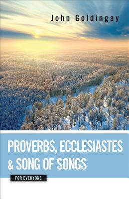 Image for Proverbs, Ecclesiastes, and Song of Songs for Everyone (The Old Testament from Everyone)