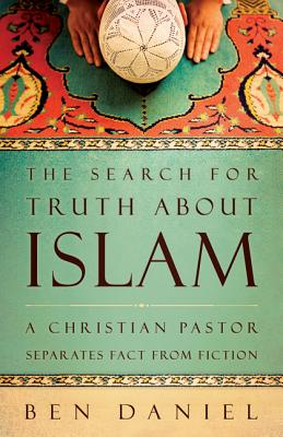 Image for The Search for Truth about Islam: A Christian Pastor Separates Fact from Fiction