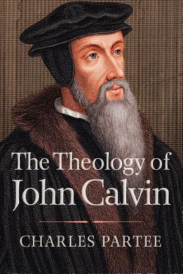 The Theology of John Calvin, CHARLES PARTEE