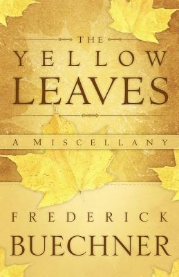 The Yellow Leaves: A Miscellany, Frederick Buechner
