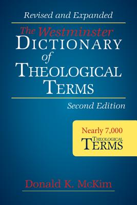 The Westminster Dictionary of Theological Terms, Second Edition: Revised and Expanded, McKim, Donald K.