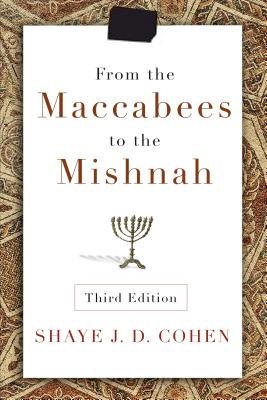 From the Maccabees to the Mishnah, Third Edition, Cohen, Shaye