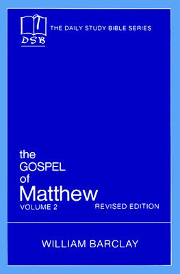 The Gospel of Matthew: Vol. 2, Chapters 11-28 (The Daily Study Bible Series, Revised Edition)