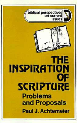 The Inspiration of Scripture: Problems and Proposals (Biblical Perspectives on Current Issues), Paul J. Achtemeier