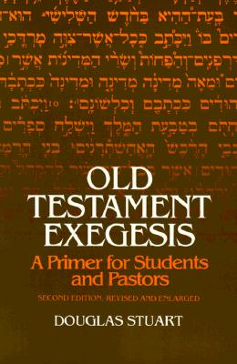 Image for Old Testament Exegesis: A Primer for Students and Pastors