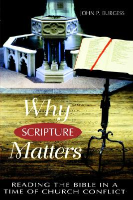 Why Scripture Matters: Reading the Bible in a Time of Church Conflict, Burgess, John P.
