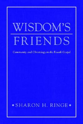 Wisdom's Friends: Community and Christology in the Fourth Gospel, Ringe, Sharon H.