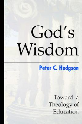 God's Wisdom: Toward a Theology of Education, Hodgson, Peter C.