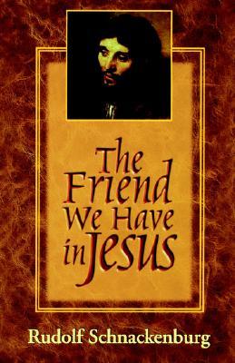 The Friend We Have in Jesus, RUDOLF SCHNACKENBURG, MARK A. CHRISTIAN