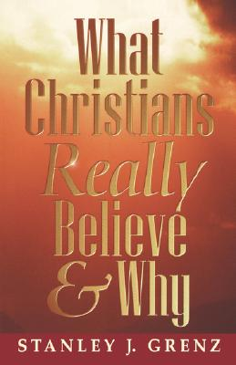 What Christians Really Believe & Why, Stanley Grenz
