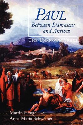 Paul between Damascus and Antioch: The Unknown Years, Hengel, Martin; Schwemer, Anna Maria