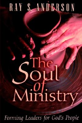 Image for The Soul of Ministry: Forming Leaders for God's People