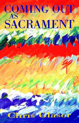 Coming Out as Sacrament, Glaser, Chris