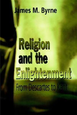 Image for Religion and the Enlightenment: From Descartes to Kant