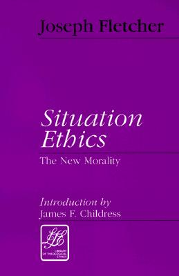 Situation Ethics: The New Morality (Library of Theological Ethics), Fletcher, Joseph