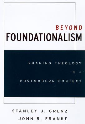Image for Beyond Foundationalism: Shaping Theology in a Postmodern Context