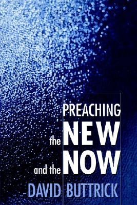 Image for Preaching the New and the Now