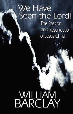 Image for WE HAVE SEEN THE LORD!  The Passion and Resurrection of Jesus Christ