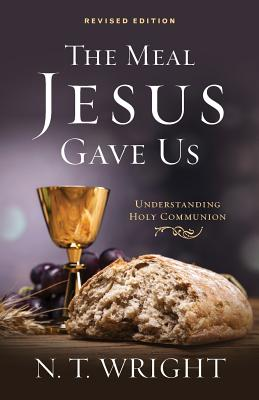 The Meal Jesus Gave Us, Revised Edition, N. T. Wright