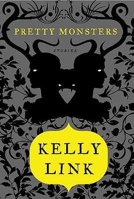 "Pretty Monsters: Stories, ""Link, Kelly"""