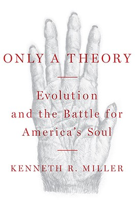 Only a Theory: Evolution and the Battle for America's Soul, Miller,Kenneth R.