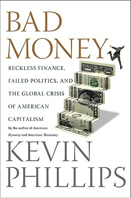Image for Bad Money: Reckless Finance, Failed Politics, and the Global Crisis of American Capitalism