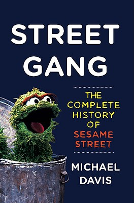 Image for Street Gang: The Complete History of Sesame Street