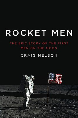 Rocket Men: The Epic Story of the First Men on the Moon, Nelson, Craig
