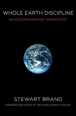 Whole Earth Discipline: An Ecopragmatist Manifesto, Brand, Stewart