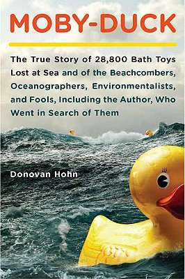 Image for Moby-Duck: The True Story of 28,800 Bath Toys Lost at Sea and of the Beachcombers, Oceanographers, Environmentalists, and Fools, Including the Author, Who Went i