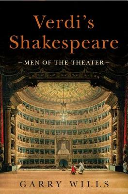 Verdi's Shakespeare: Men of the Theater, Garry Wills