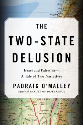 Image for The Two-State Delusion: Israel and Palestine--A Tale of Two Narratives