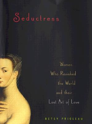 Image for Seductress: Women Who Ravished the World and Their Lost Art of Love