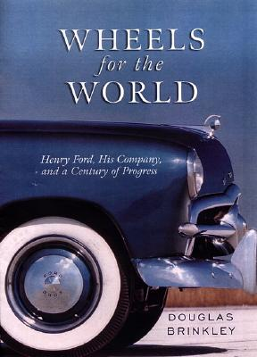 Image for Wheels for the World: Henry Ford, His Company, and a Century of Progress
