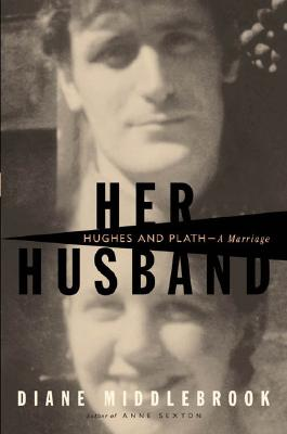 Image for Her Husband: Hughes and Plath, a Marriage