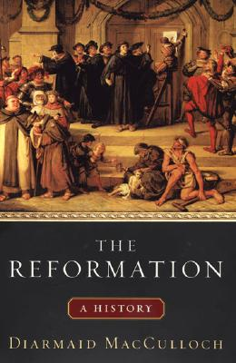 The Reformation: A History, Diarmaid  MacCulloch