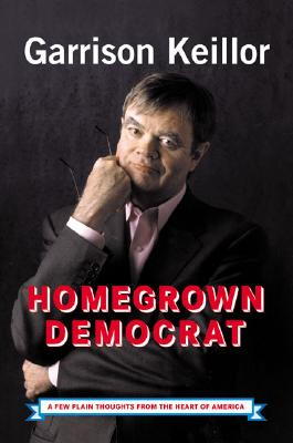 Image for Homegrown Democrat: A Few Plain Thoughts from the Heart of America
