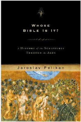 Whose Bible Is It? A History of the Scriptures Through the Ages, Pelikan, Jaroslav