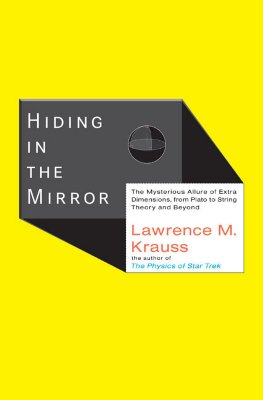 Hiding in the Mirror: The Mysterious Allure of Extra Dimensions, from Plato to String Theory and Beyond, Lawrence M. Krauss