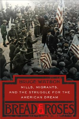 Image for Bread and Roses: Mills, Migrants, and the Struggle for the American Dream
