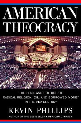 Image for American Theocracy: The Peril and Politics of Radical Religion, Oil, and Borrowed Money in the 21st Century