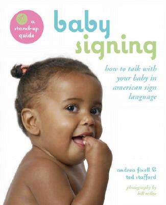 Baby Signing: How to Talk With Your Baby in Sign Language, Fixell, Andrea;Stafford, Ted