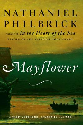 Mayflower: A Story of Courage, Community, and War, PHILBRICK, Nathaniel