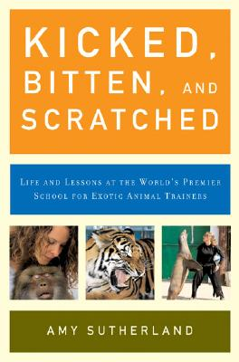 Image for Kicked, Bitten, and Scratched: Life and Lessons at the World's Premier School for Exotic Animal Trainers