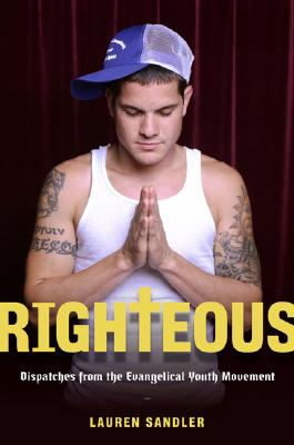 Image for Righteous: Dispatches from the Evangelical Youth Movement