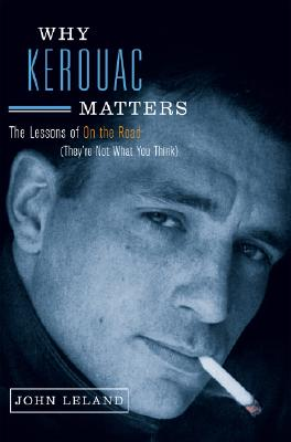 Image for Why Kerouac Matters: The Lessons of On the Road (They're Not What You Think)