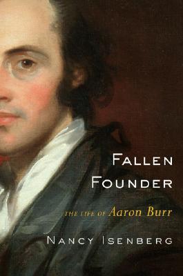 Fallen Founder: The Life of Aaron Burr, Isenberg, Nancy
