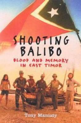 Image for Shooting Balibo: Blood And Memory In East Timor