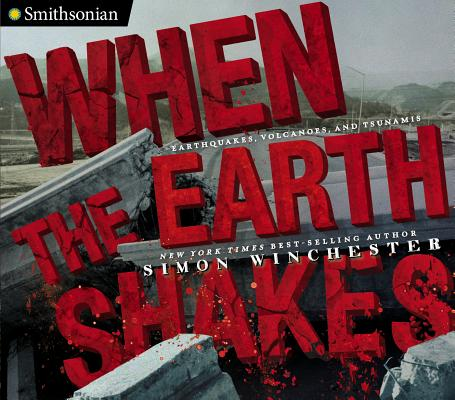 Image for When the Earth Shakes: Earthquakes, Volcanoes, and Tsunamis (Smithsonian)