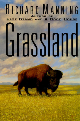 Image for Grassland: The History, Biology, Politics, and Promise of the American Prairie